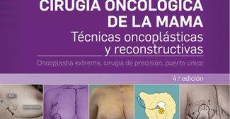 4ª Edición: Cirugía Oncológica de la Mama. Técnicas Oncoplásticas y Reconstructivas